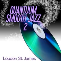 Quantuum Smooth Jazz 2 — Loudon St. James