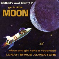 Go to the Moon - A Boy and Girl Take a Recorded Lunar Space Adventure — Bobby and Betty Space Explorers