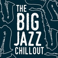 The Big Jazz Chillout — The Chillout Players, Chillout Cafe, Evening Chill Out Music Academy, Chillout Cafe|Evening Chill Out Music Academy|The Chillout Players