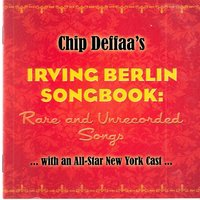 Chip Deffaa's Irving Berlin Songbook: Rare and Unrecorded Songs — сборник
