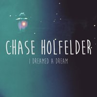 I Dreamed a Dream — Chase Holfelder