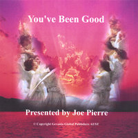 You've Been Good — Joe Pierre