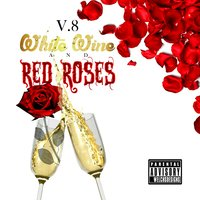 White Wine and Red Roses — V8