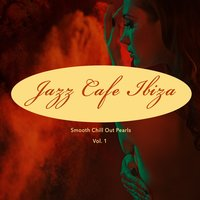 Jazz Cafe Ibiza (Smooth Chill Out Pearls), Vol. 1 — сборник