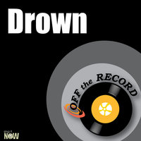 Drown — Off The Record