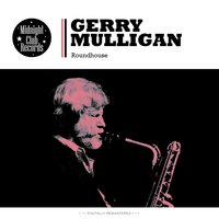 Roundhouse — Gerry Mulligan