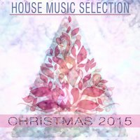Christmas 2015 House Music Selection — сборник