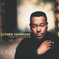 Dance With My Father — Luther Vandross