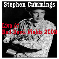 Live At Red Devil Fields 2002 — Stephen Cummings