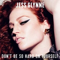Don't Be So Hard On Yourself — Jess Glynne