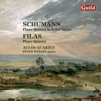 Schumann: Piano Quintet in E-Flat Major - Filas: Piano Quintet — Peter Waters, Juraj Filas, Aulos Quartet, Peter Waters | Aulos Quartet, Роберт Шуман