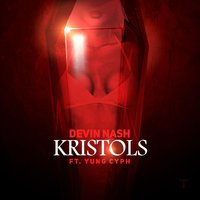 Kristols (feat. Yung Cyph) — Yung Cyph, Devin Nash