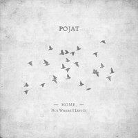 Home, Not Where I Left It — Pojat
