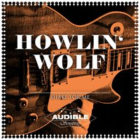 Shake for Me — Howlin' Wolf