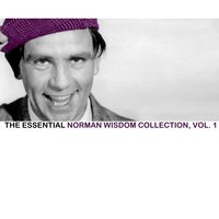 The Essential Norman Wisdom Collection, Vol. 1 — Norman Wisdom