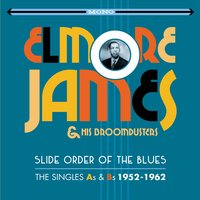Slide Order of the Blues - The Singles As & BS, 1952 - 1962 — Elmore James & His Broom Dusters