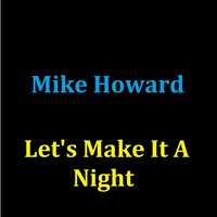 Let's Make It a Night — Mike Howard