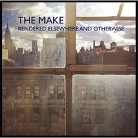 Rendered Elsewhere and Otherwise — The Make