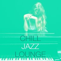 Chill Jazz Lounge — The Chillout Players, Chill Lounge Players, The Chillout Players|Chill Lounge Players