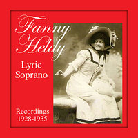 Lyric Soprano, Recordings 1928-1935 — Marcel Journet, Fanny Heldy, Piero Coppola, Fernand Ansseau, Pierre Favereau, Louis Morturier