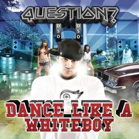 Dance Like A Whiteboy — Question