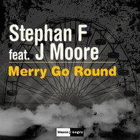 Merry Go Round — Stephan F, J Moore
