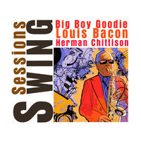 Swing Sessions — Herman Chittison, Louis Bacon, Big Boy Goodie, Big Boy Goodie, Louis Bacon, Herman Chittison