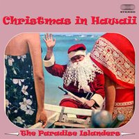 Christmas in Hawaii Medley: Jingle Bell Rock / Silver Bells / Christmas Island / White Christmas / The First Noel / Cantique De Noel (O Holy Night) / Joy To The World / Santa Claus Is Comin' To Town / Mele Kalikamaka (The Hawaiian Christmas Song) / The Ch — The Paradise Islanders