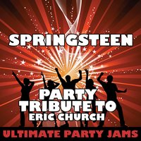 Springsteen (Party Tribute to Eric Church) - Single — Ultimate Party Jams