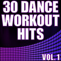 30 Dance Workout Hits Vol. 1 - Electro, House, Progressive Exercise & Aerobics Music — сборник