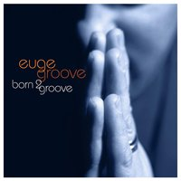 Born 2 Groove — Euge Groove