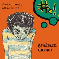 Freakin' Out / All Over Me — Graham Coxon