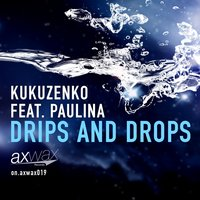 Drips and Drops — Paulina, Kukuzenko