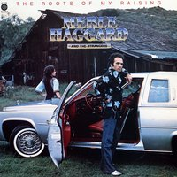 Roots Of My Raising — Merle Haggard & The Strangers