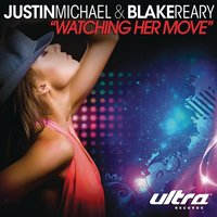 Watching Her Move — Justin Michael, Blake Reary