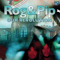 Our Revolution — Pip, Rog, Rog And Pip