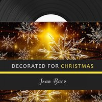 Decorated for Christmas — Joan Baez, Peter, Paul & Mary