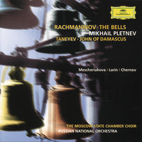 Rachmaninov: The Bells / Taneyev: John of Damascus — Михаил Плетнёв, Russian National Orchestra, Владимир Минин, Vladimir Chernov, Sergej Larin, The Moscow State Chamber Choir