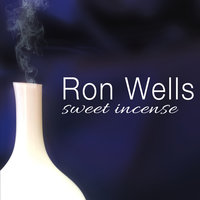 Sweet Incense — Ron Wells