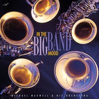 In the Big Band Mood — Michael Maxwell & His Orchestra