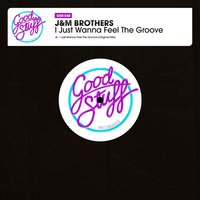 I Just Wanna Feel the Groove — JM Brothers