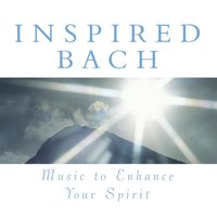 Inspired Bach: Music To Enhance Your Spirit — сборник