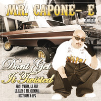 Don't Get It Twisted — Mr. Capone-E