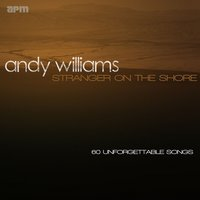 Stranger On the Shore - 60 Unforgettable Songs — Andy Williams