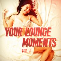 Your Lounge Moments, Vol. 1 (25 Electro Lounge Chillout Beats) — Lounge Cafè
