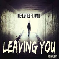 Leaving You — Icehearted, Icehearted feat. Juan P