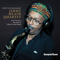 You've Changed — Jimmy Heath, Ben Brown, Albert Tootie Heath, Tony Purrone