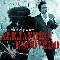 Street Songs of Love — Alejandro Escovedo