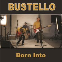 Born Into — Bustello