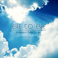Eye to Eye — Johnny Shadow